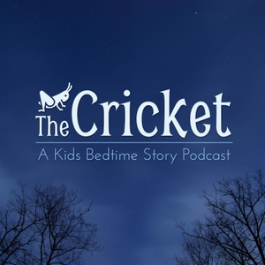 The Cricket - A Kids Bedtime Story Podcast by The Cricket