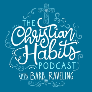 The Christian Habits Podcast by Barb Raveling
