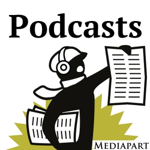 Les podcasts by Mediapart