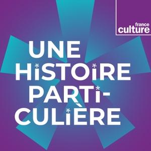 Une histoire particulière, un récit documentaire by France Culture