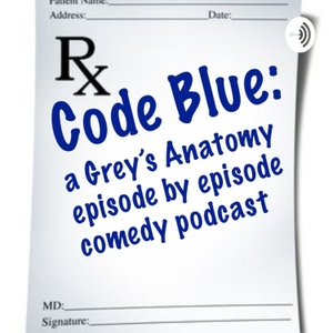 Code Blue: A Grey's Anatomy Episode By Episode Comedy Podcast by Rachel