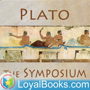 The Symposium by Plato by Loyal Books