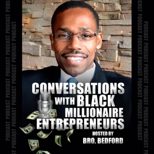 Conversations With Black Millionaire Entrepreneurs by Bro Bedford