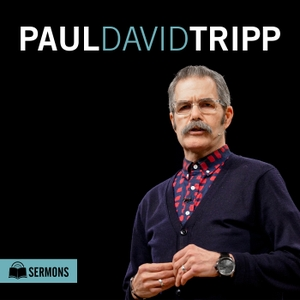 Paul Tripp: Sermon Podcast by Paul Tripp