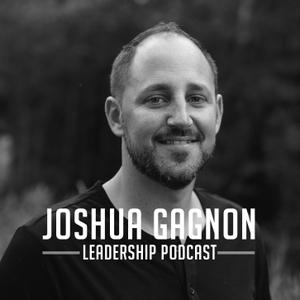 The Joshua Gagnon Leadership Podcast by Joshua Gagnon