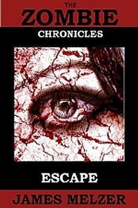 The Zombie Chronicles: Escape by James Melzer