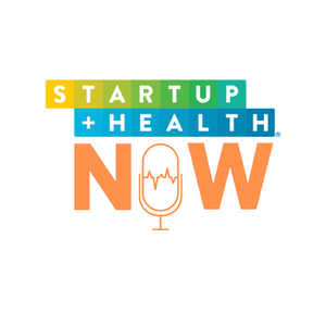 StartUp Health NOW Podcast by Steven Krein and Unity Stoakes