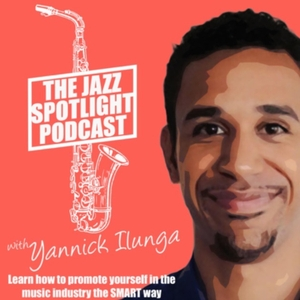 The Jazz Spotlight Podcast: Music Business With a Touch of Jazz by Yannick Ilunga: Online Entrepreneur, Journalist and Blogger