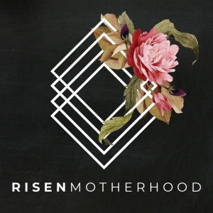 Risen Motherhood Podcast