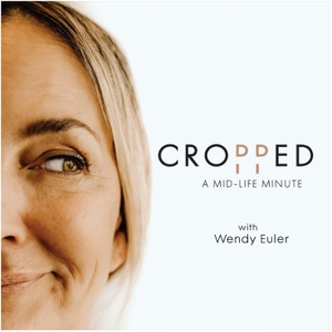 Cropped: A Mid-Life Minute by Wendy Euler
