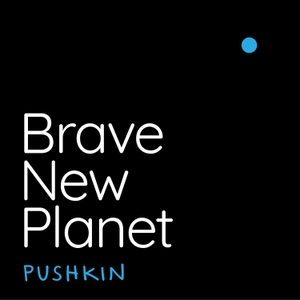 Brave New Planet by Pushkin Industries