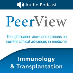 PeerView Immunology & Transplantation CME/CNE/CPE Audio Podcast by PVI, PeerView Institute for Medical Education