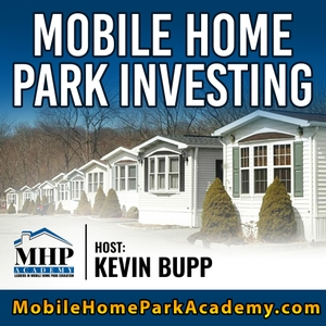 The Mobile Home Park Investing Podcast - Real Estate Investing Niche by Kevin Bupp