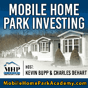The Mobile Home Park Investing Podcast - The #1 Real Estate Investing Podcast that will Show You How To Create Massive Cashfl by Kevin Bupp