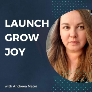 The Launch Grow Joy Show by Andreea Matei