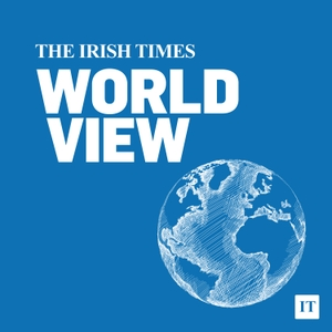 The Irish Times World View Podcast by The Irish Times