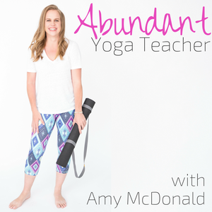 Abundant Yoga Teacher Podcast by Amy McDonald