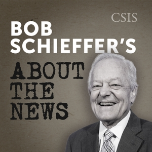 """Bob Schieffer's """"About the News"""" with H. Andrew Schwartz by CSIS 
