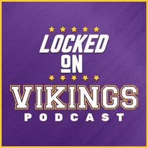 Locked On Vikings - Daily Podcast On The Minnesota Vikings by Locked on Podcast Network