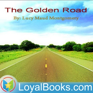 The Golden Road by Lucy Maud Montgomery by Loyal Books