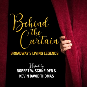 BEHIND THE CURTAIN: BROADWAY'S LIVING LEGENDS » Podcast by Robert W. Schneider and Kevin David Thomas