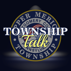 Upper Merion Township Township Talk by Upper Merion Township