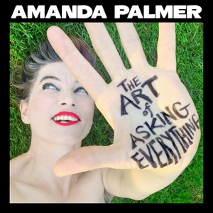 The Art of Asking Everything by Amanda Palmer
