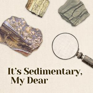 It's Sedimentary, My Dear: A Geology Podcast by Ellen & Jane
