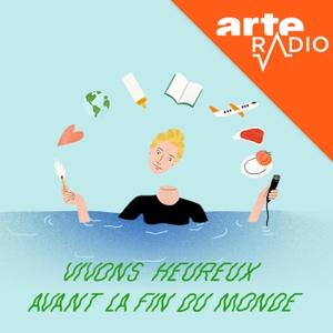 Vivons heureux avant la fin du monde by ARTE Radio
