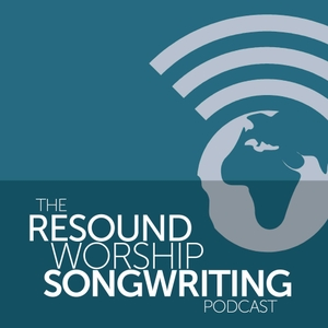 The Resound Worship Songwriting Podcast by RESOUNDworship.org
