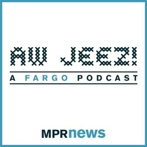 Aw Jeez: A 'Fargo' Podcast by Minnesota Public Radio