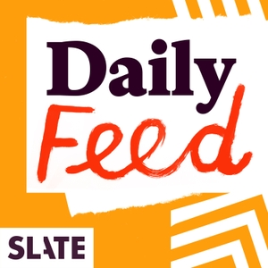 Slate Daily Feed by Slate Podcasts