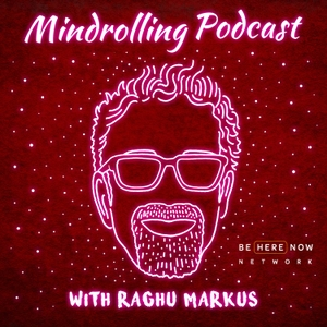 Mindrolling with Raghu Markus by Be Here Now Network