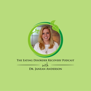 The Eating Disorder Recovery Podcast by Dr. Janean Anderson