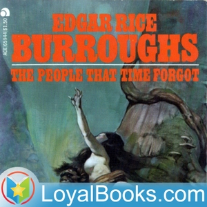 The People that Time Forgot by Edgar Rice Burroughs by Loyal Books