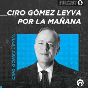 Ciro Gómez Leyva por la Mañana by Radio Fуrmula