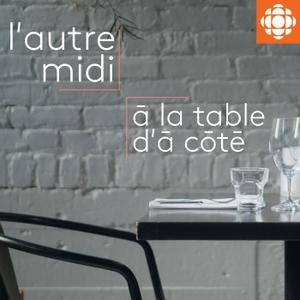 L'autre midi à la table d'à côté by Radio-Canada
