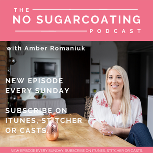 The No Sugarcoating Podcast by Amber Romaniuk