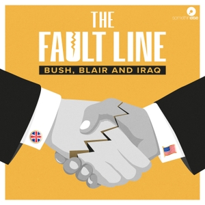 The Fault Line: Bush, Blair and Iraq by Somethin' Else