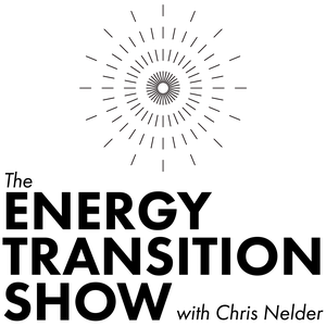 The Energy Transition Show with Chris Nelder by XE Network