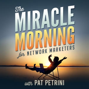 The Miracle Morning for Network Marketers Podcast by Pat Petrini