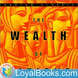 The Wealth of Nations by Adam Smith by Loyal Books