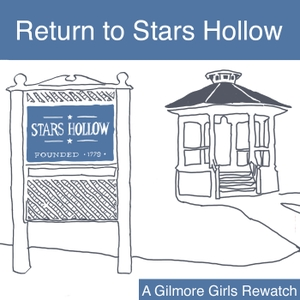 Return to Stars Hollow: A Gilmore Girls Podcast by Cordia Kell & Celeste Fohl