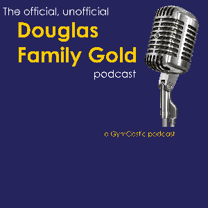 Douglas Family Gold Official Unofficial Podcast by GymCastic: The Gymnastics Podcast