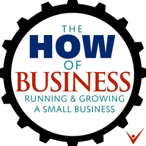 The How of Business - How to start, run & grow a small business. by The How of Business with Henry Lopez & David Begin