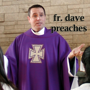 Father Dave Preaches by Fr. Dave Dwyer, CSP