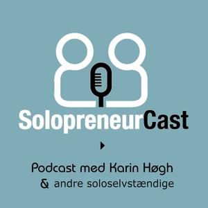 SolopreneurCast - for og med soloselvstændige by Karin Høgh, PodConsult