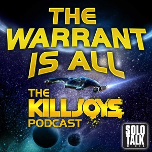 The Warrant Is All - The Killjoys Podcast by Solo Talk Media