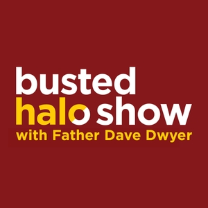 Busted Halo Show w/Fr. Dave Dwyer by Fr. Dave Dwyer, CSP