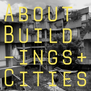 About Buildings + Cities by Luke Jones & George Gingell Discuss Architecture, History and Culture